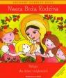 Nasza Boża Rodzina. Podręcznik do religii dla dzieci trzyletnich Czarnecka Dominika, Czarnecka Teresa, Kubik Władysław