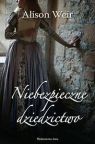 Niebezpieczne dziedzictwo Rywale Tudorów i mroczne sekrety Tower Weir Alison