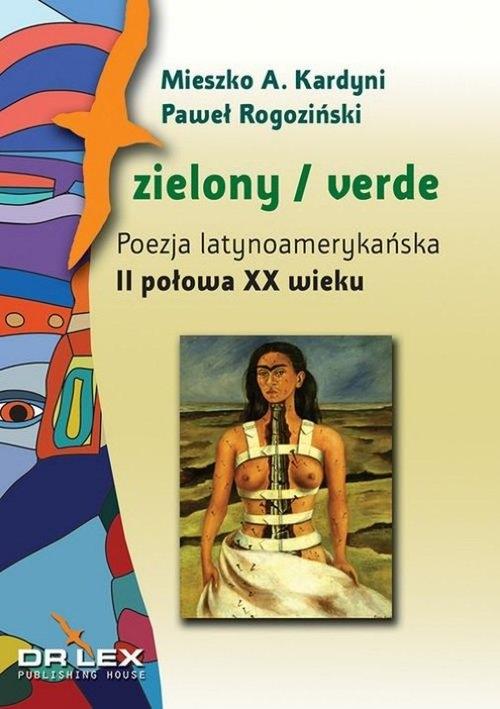 Zielony / verde Poezja latynoamerykańska I połowa XX wieku antologia + Zielony / verde Poezja latyno Kardyni M., A., Rogoziński P.