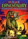 Dinozaury Od A do Z Kompletny przewodnik