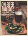 On Beer and Food The Gourmet?s Guide to Recipes and Pairings Horne Thomas, Eick Colin
