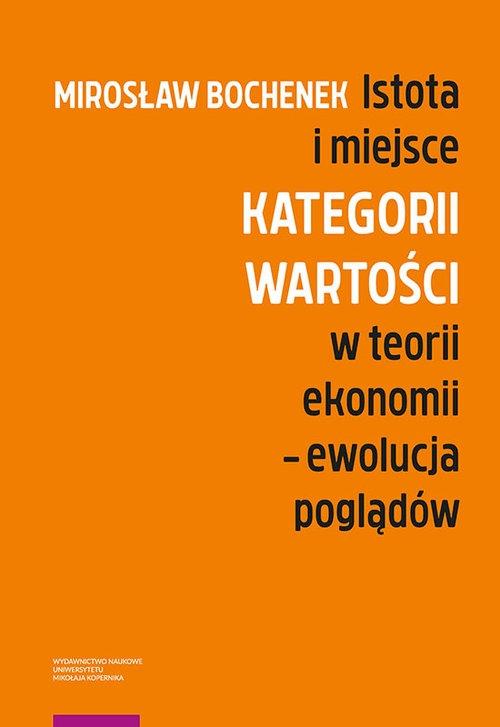 Istota i miejsce kategorii wartości w teorii ekonomii Ewolucja poglądów Bochenek Mirosław