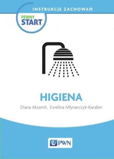 Pewny start. Instrukcje zachowań. Higiena PWN Diana Aksamit, Ewelina Młynarczyk-Karabin