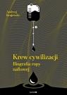 Krew cywilizacji Biografia ropy naftowej Krajewski Andrzej