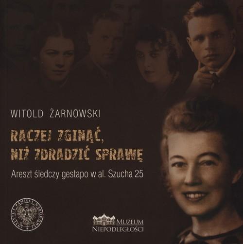 Raczej zginąć niż zdradzić sprawę Żarnowski Witold