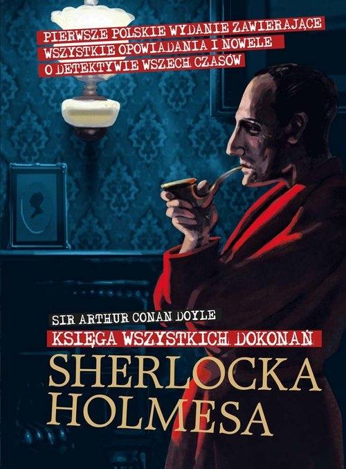 Sherlock Holmes. Księga wszystkich dokonań Conan Doyle Arthur