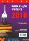 Rynek książki w Polsce 2010 Papier Dobrołęcki Piotr