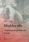 Miękka siła i dyplomacja publiczna Polski  Ociepka Beata