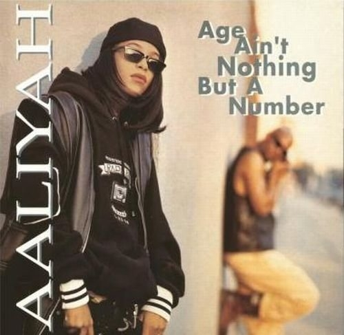Age ain't nothing but a number Aaliyah