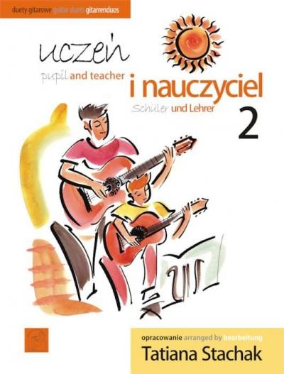 Uczeń i nauczyciel vol. 2 Duety gitarowe Tatiana Stachak