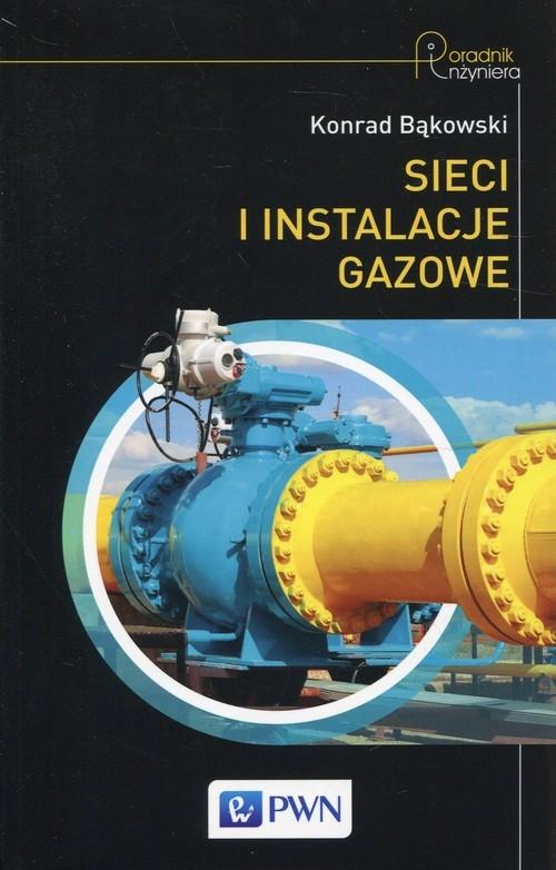 Sieci i instalacje gazowe (Uszkodzona okładka) Bąkowski Konrad