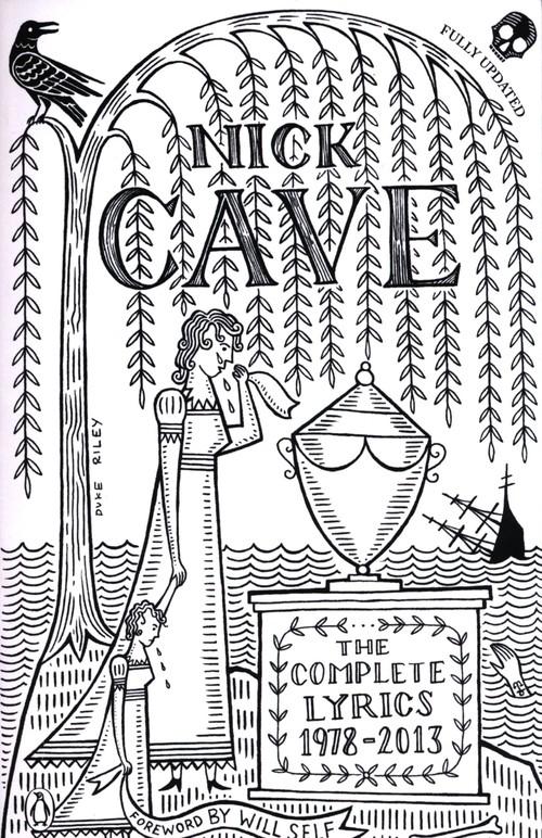 Nick Cave - The Complete Lyrics 1978-2013 Cave Nick