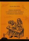 Księga sekretów o cnotach ziół kamieni i źwierząt niektórych