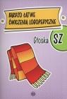 Bardzo łatwe ćwiczenia logopedyczne Głoska SZ