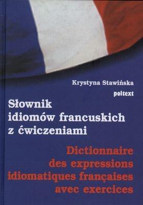 Słownik idiomów francuskich z ćwiczeniami Krystyna Stawińska