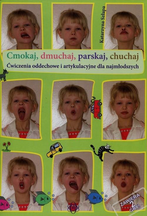 Cmokaj dmuchaj parskaj chuchaj Ćwiczenia oddechowe i artykulacyjne dla najmłodszych Szłapa Katarzyna