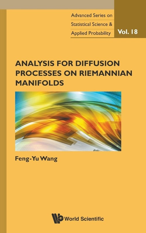 Analysis for Diffusion Processes on Riemannian Manifolds Feng-Yu Wang
