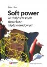 Soft power we współczesnych stosunkach międzynarodowych
