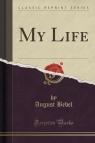 My Life (Classic Reprint)