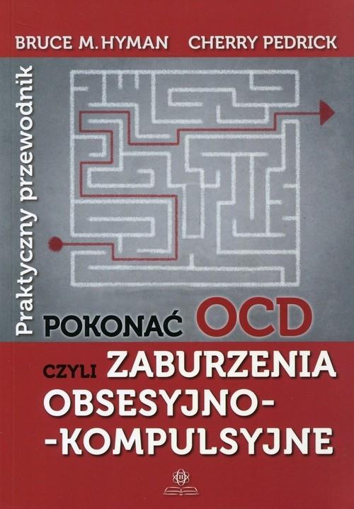 Pokonać OCD Praktyczny przewodnik Hyman Bruce M., Pedrick Cherry