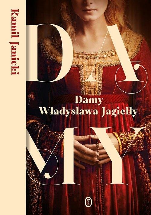 Damy Władysława Jagiełły Janicki Kamil