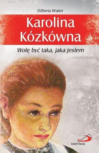 Karolina Kózkówna. Wolę być taka, jaka jestem Elżbieta Wiater