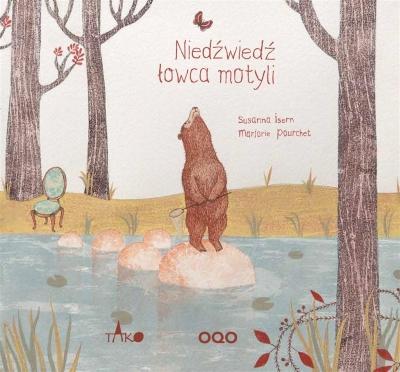 Niedźwiedź łowca motyli Susanna Isern, Marjorie Pourchet, Weronika Perez