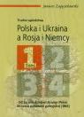 Polska i Ukraina a Rosja i Niemcy trudne sąsiedztwa Tom 1
