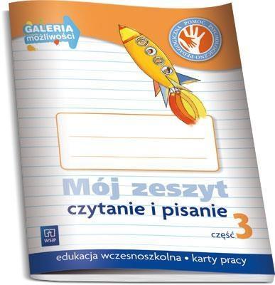 Mój zeszyt. Czytanie i pisanie. Część 3. Galeria możliwości (2013) 155543, Katarzyna Harmak, Kamila Izbińska, Dorota Rączyńska