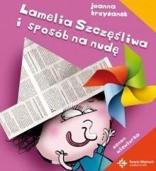 Lamelia Szczęśliwa i sposób na nudę (Uszkodzona okładka) Krzyżanek Joanna