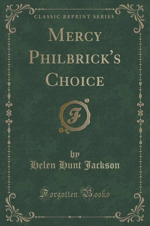 Mercy Philbrick's Choice (Classic Reprint) Jackson Helen Hunt