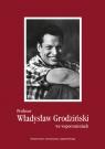 Profesor Władysław Grodziński we wspomnieniach