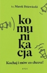 Komunikacja. Kochaj i mów co chcesz ks. Marek Dziewiecki