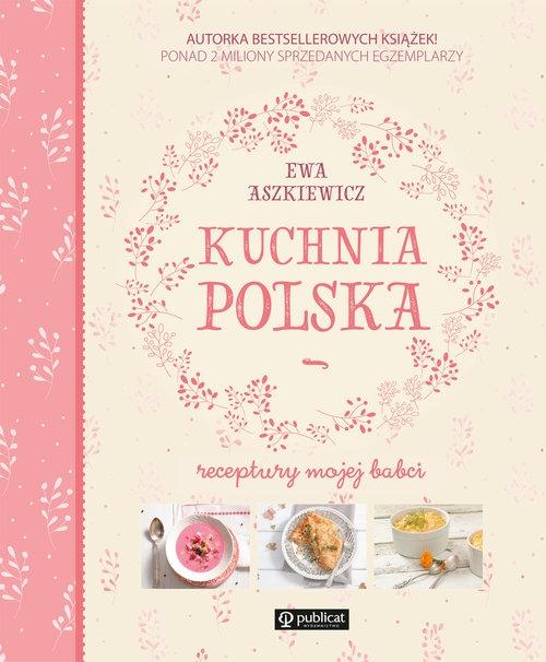 Kuchnia Polska Receptury Mojej Babci Aszkiewicz Ewa Publicat