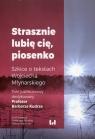 Strasznie lubię cię piosenko Szkice o tekstach Wojciecha Młynarskiego