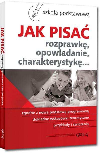 Jak pisać (rozprawkę, opowiadanie, charakterystykę...) Zofia Pomianowska, Maria Zagnińska