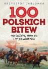 100 polskich bitew Na lądzie, morzu i w powietrzu