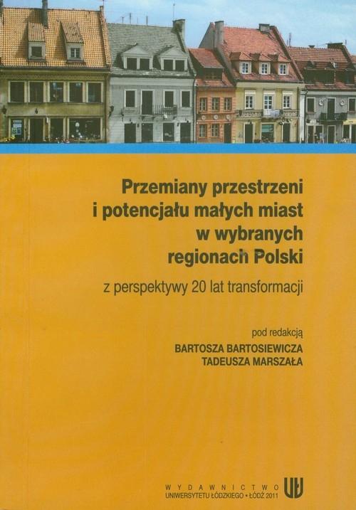 Przemiany przestrzeni i potencjału małych miast w wybranych regionach Polski