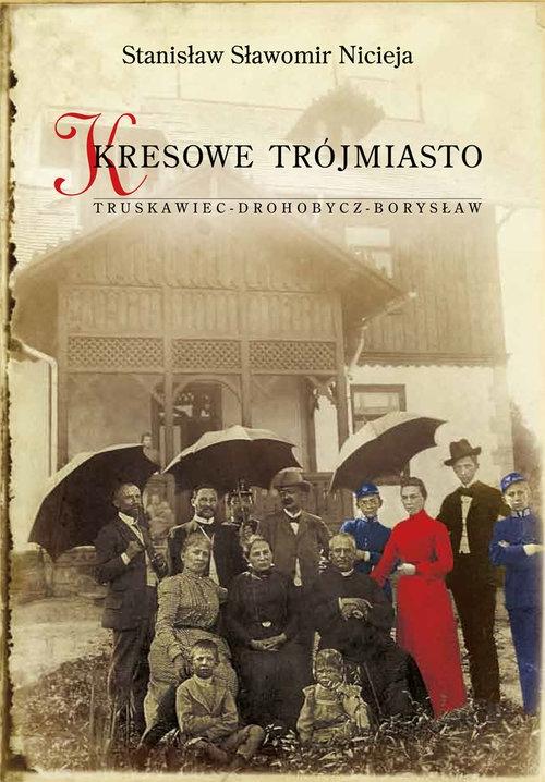 Kresowe Trójmiasto Truskawiec - Drohobycz - Borysław Nicieja Stanisław Sławomir