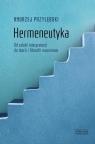 Hermeneutyka. Od sztuki interpretacji do teorii i filozofii rozumienia Przyłębski Andrzej