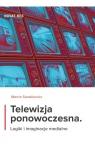 Telewizja ponowoczesna Logiki i imaginacje medialne Sanakiewicz Marcin