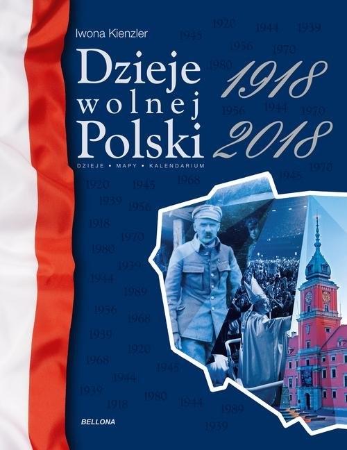 Dzieje wolnej Polski 1918-2018 Kienzler Iwona