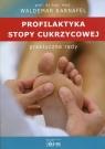 Profilaktyka stopy cukrzycowej Praktyczne rady