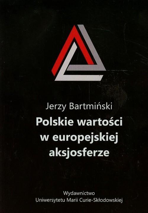 Polskie wartości w europejskiej aksjosferze Bartmiński Jerzy