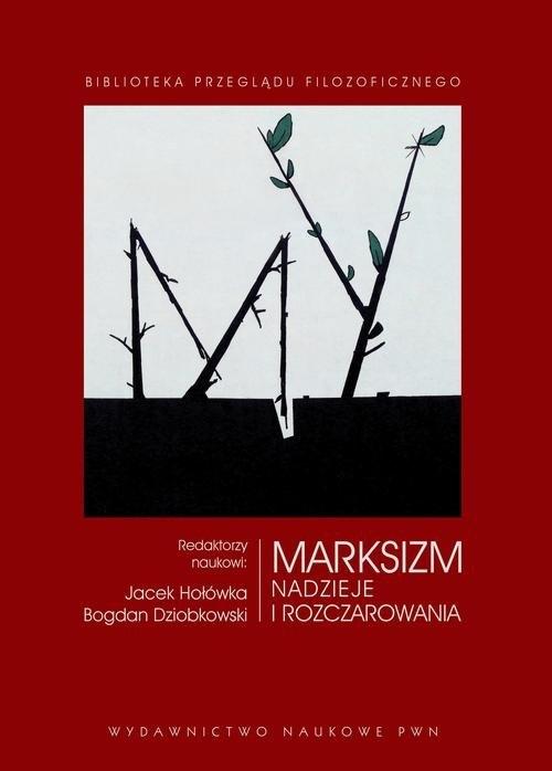 Marksizm Nadzieje i rozczarowania Hołówka Jacek, Dziobkowski Bogdan
