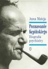 Poznawanie Kępińskiego. Biografia psychiatry Mateja Anna