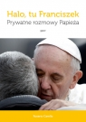Halo, tu Franciszek. Prywatne rozmowy Papieża Rosario Carello