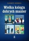Wielka księga dobrych manier w.2020 Elisabeth Bonneau
