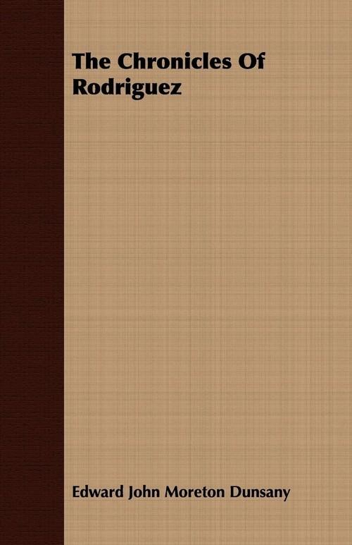 The Chronicles of Rodriguez Dunsany Edward John Moreton