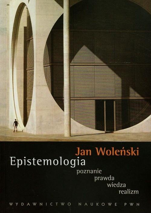 Epistemologia poznanie prawda wiedza realizm Woleński Jan